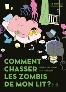 Couverture de l'ouvrage Comment chasser les zombis de mon lit ?